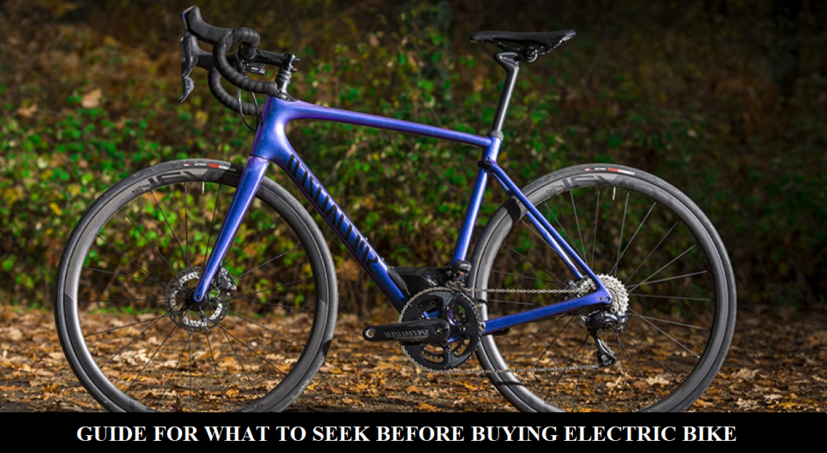 GUIDE FOR WHAT TO SEEK BEFORE BUYING ELECTRIC BIKE