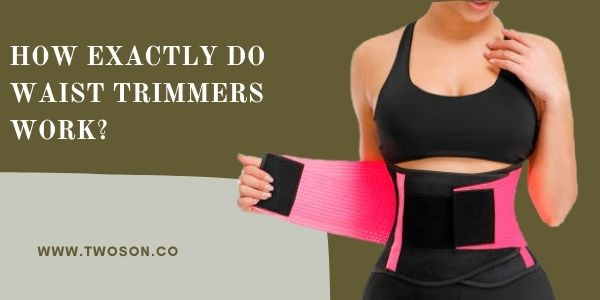 How Exactly Do Waist Trimmers Work?